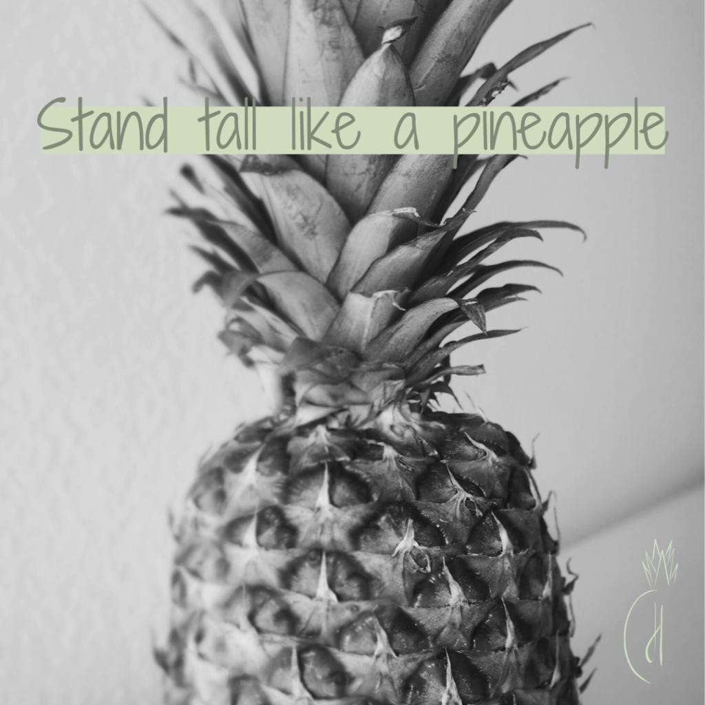 Stand tall like a pineapple