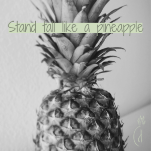 Stand tall like a pineapple